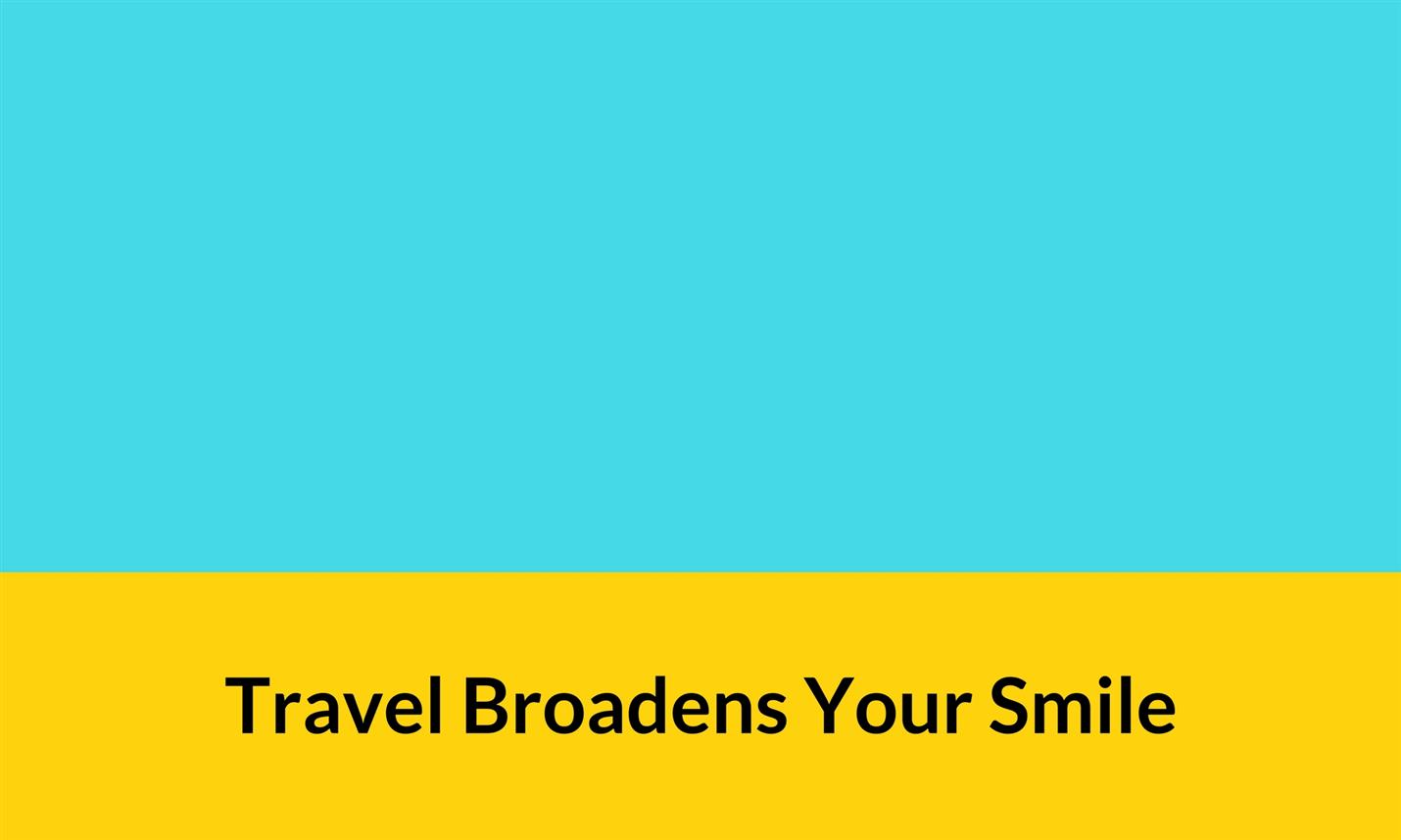 Travel Broadens Your Smile