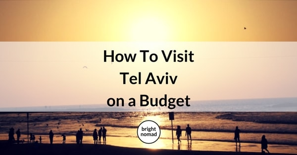 How to Visit Tel Aviv on a Budget - Insider Tips
