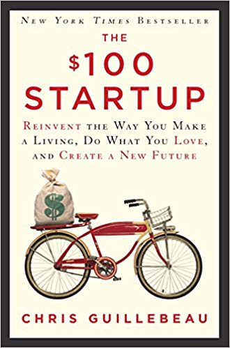 The 100 Dollar Startup - Reinvent the Way You Make a Living, Do What You Love, and Create a New Future