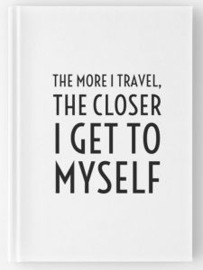 The more I travel, the closer I get to myself