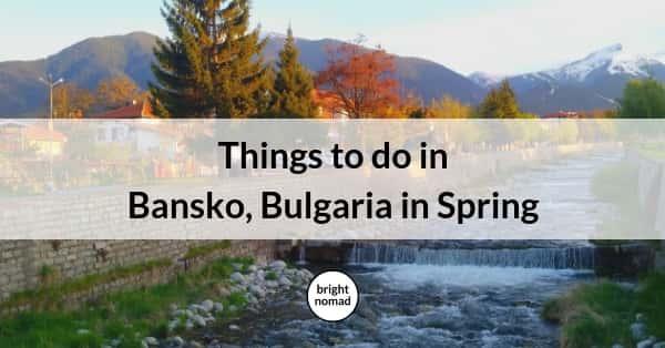 Things to do in Bansko Bulgaria in Spring