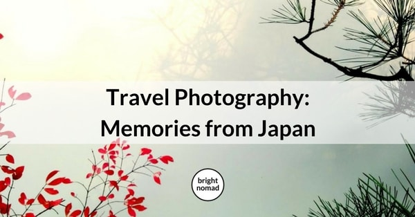 Travel Photography Memories from Japan