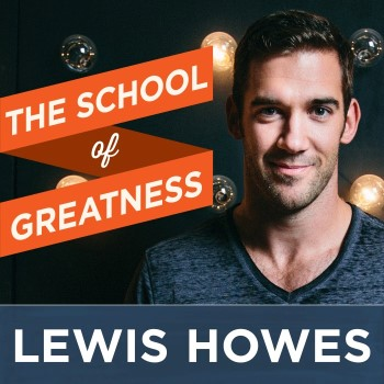 Lewis Howes School of Greatness Podcast