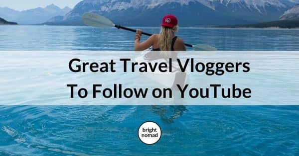 Best travel vloggers on YouTube