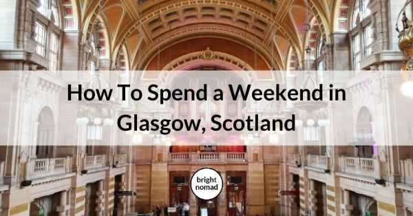How To Spend a Weekend in Glasgow, Scotland