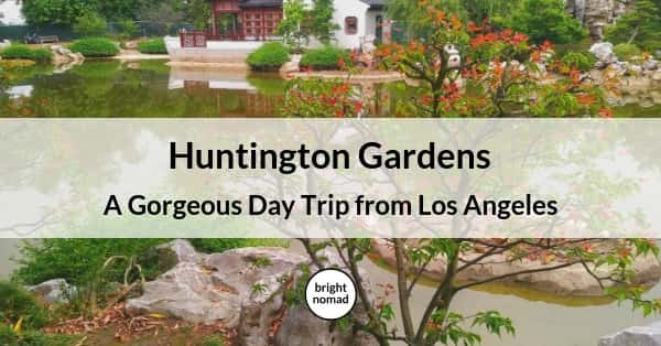 Huntington Gardens - A Gorgeous Day Trip from Los Angeles