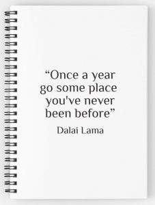 "Quote by Dalai Lama- ""once a year go some place you've never been before"""