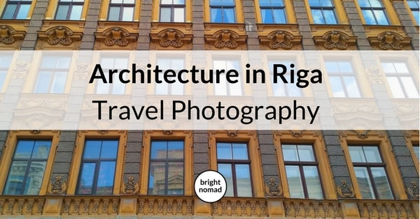 Travel Photography Beautiful Architecture in Riga