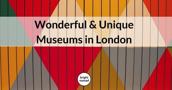 Unique Museums in London UK