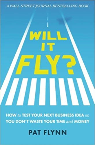 Will It Fly - How to Test Your Next Business Idea So You Don't Waste Your Time and Money