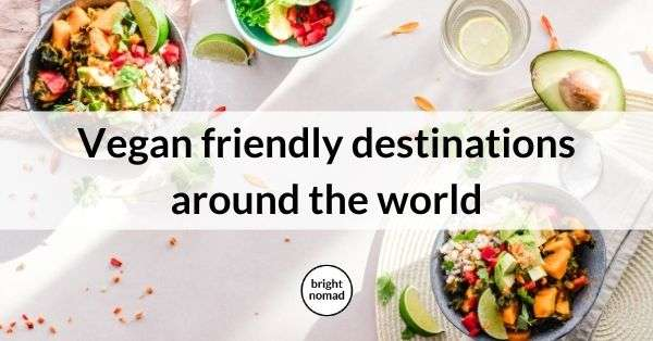 vegan friendly travel destinations around the world